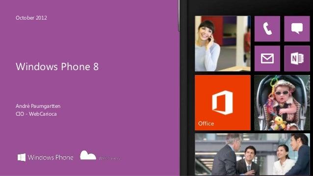 October 2012Windows Phone 8André PaumgarttenCIO - WebCarioca                    Office