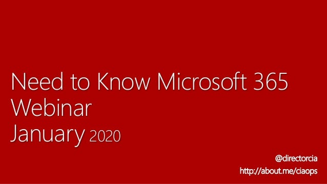 Need to Know Microsoft 365 Webinar January 2020 @directorcia http://about.me/ciaops