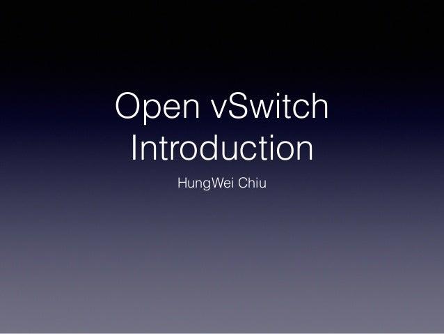 Open vSwitch Introduction HungWei Chiu