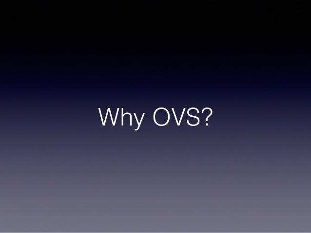 Why OVS?