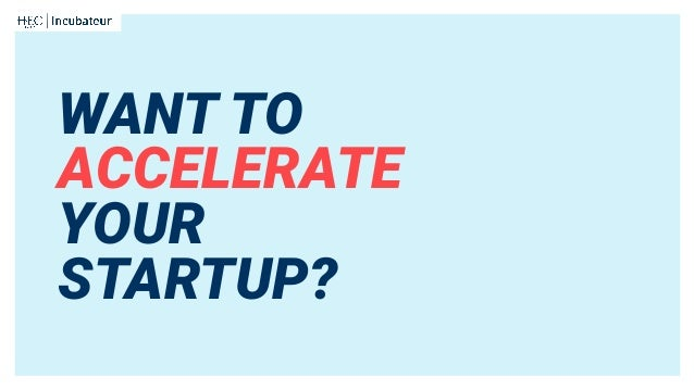 WANT TO ACCELERATE YOUR STARTUP?