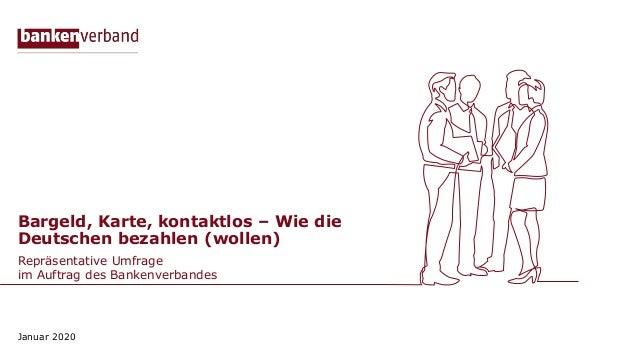 Bargeld, Karte, kontaktlos – Wie die Deutschen bezahlen (wollen) Repräsentative Umfrage im Auftrag des Bankenverbandes Jan...