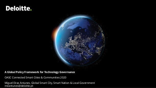 A Global Policy Framework for Technology Governance OASC Connected Smart Cities & Communities 2020 Miguel Eiras Antunes, G...