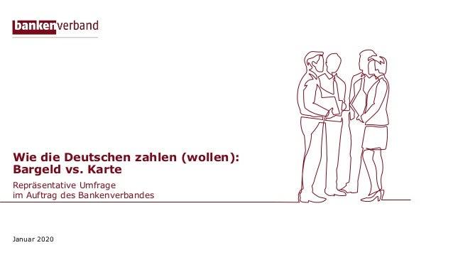 Wie die Deutschen zahlen (wollen): Bargeld vs. Karte Repräsentative Umfrage im Auftrag des Bankenverbandes Januar 2020