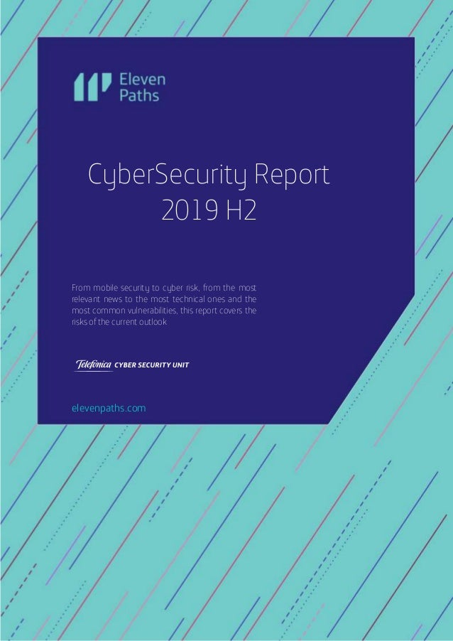 2020 © Telefónica Digital España, S.L.U. All rights reserved.Page 0 of 28 CyberSecurity Report 2019 H2 From mobile securit...
