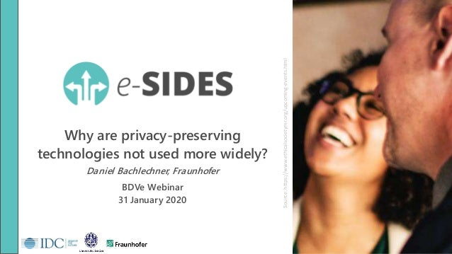 Why are privacy-preserving technologies not used more widely? Daniel Bachlechner, Fraunhofer BDVe Webinar 31 January 2020 ...