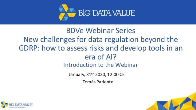 BDVe Webinar Series New challenges for data regulation beyond the GDRP: how to assess risks and develop tools in an era of...