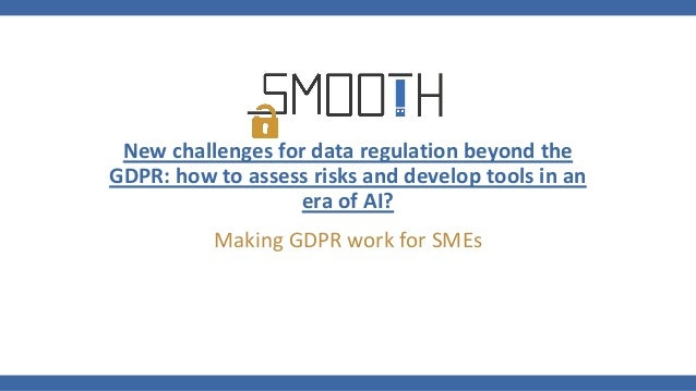 New challenges for data regulation beyond the GDPR: how to assess risks and develop tools in an era of AI? Making GDPR wor...