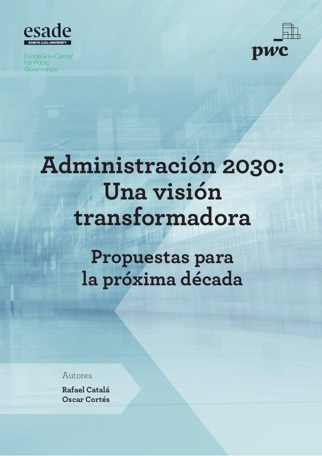 Rafael Catalá Oscar Cortés Autores Administración 2030: Una visión transformadora Propuestas para la próxima década