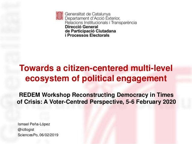 Towards a citizen-centered multi-level ecosystem of political engagement Identificació del departament o organisme Ismael ...
