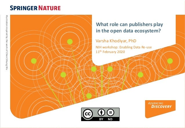What role can publishers play in the open data ecosystem? Varsha Khodiyar, PhD NIH workshop: Enabling Data Re-use 11th Feb...