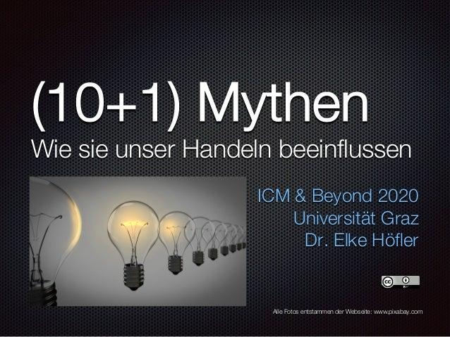 (10+1) Mythen Wie sie unser Handeln beeinflussen ICM & Beyond 2020 Universität Graz Dr. Elke Höfler Alle Fotos entstammen ...
