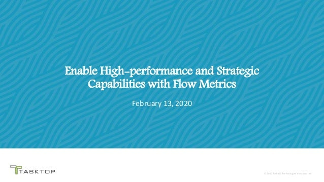 © 2020 Tasktop© 2020 Tasktop Technologies Incorporated. Enable High-performance and Strategic Capabilities with Flow Metri...