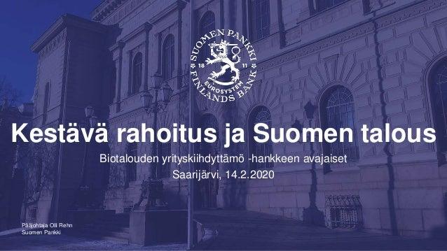 Suomen Pankki Kestävä rahoitus ja Suomen talous Biotalouden yrityskiihdyttämö -hankkeen avajaiset Saarijärvi, 14.2.2020 Pä...