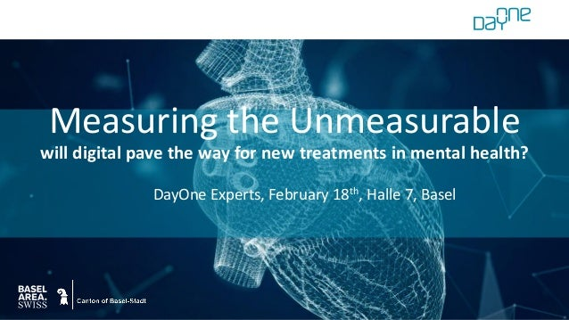 DayOne Experts, February 18th, Halle 7, Basel Measuring the Unmeasurable will digital pave the way for new treatments in m...
