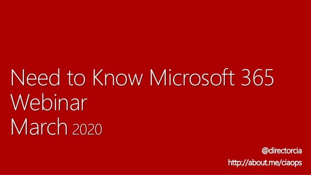 Need to Know Microsoft 365 Webinar March 2020 @directorcia http://about.me/ciaops