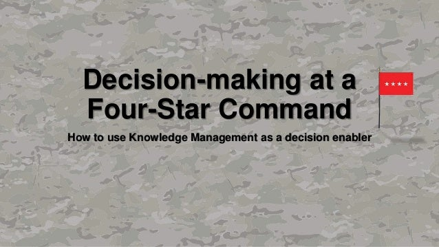 Decision-making at a Four-Star Command How to use Knowledge Management as a decision enabler