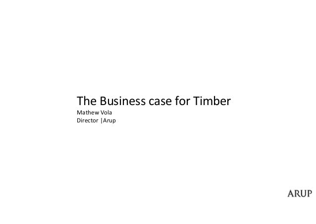 The Business case for Timber Mathew Vola Director |Arup