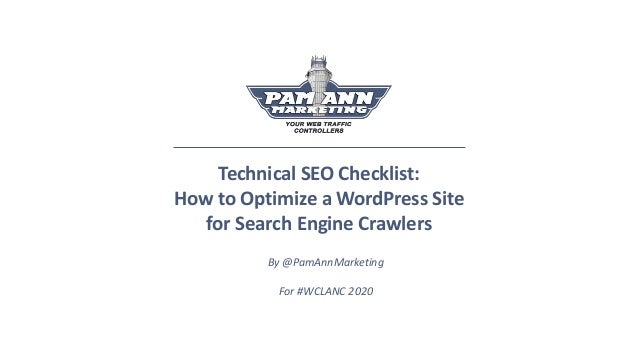 Technical SEO Checklist: How to Optimize a WordPress Site for Search Engine Crawlers By @PamAnnMarketing For #WCLANC 2020