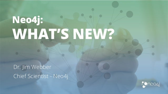 Neo4j: WHAT'S NEW? Dr. Jim Webber Chief Scientist - Neo4j