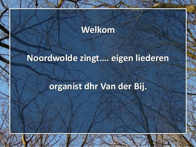 Welkom Noordwolde zingt…. eigen liederen organist dhr Van der Bij.