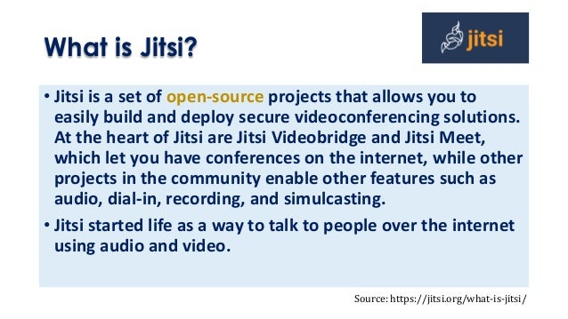 What is Jitsi? • Jitsi is a set of open-source projects that allows you to easily build and deploy secure videoconferencin...
