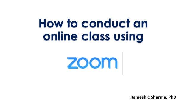 How to conduct an online class using Ramesh C Sharma, PhD
