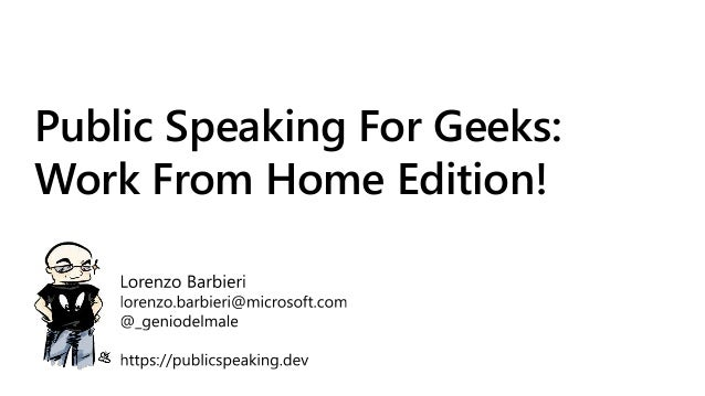 Public Speaking For Geeks: Work From Home Edition!