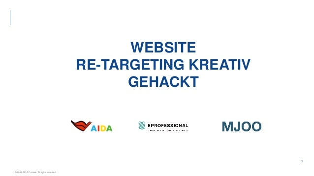 © 2018 AIDA Cruises. All rights reserved. 1 WEBSITE RE-TARGETING KREATIV GEHACKT