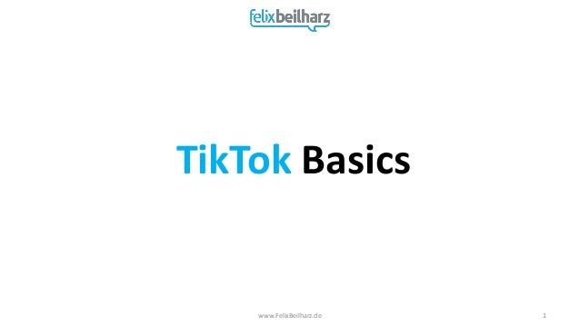 TikTok Basics www.FelixBeilharz.de 1
