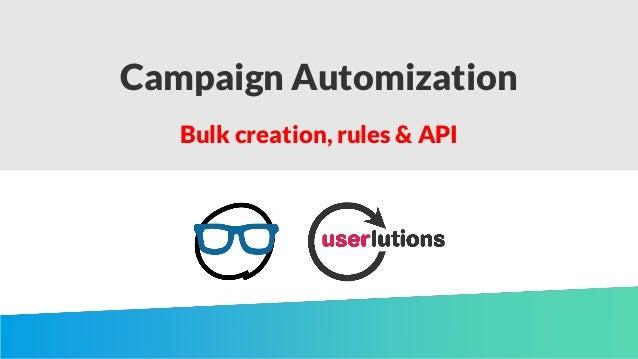 Campaign Automization Bulk creation, rules & API