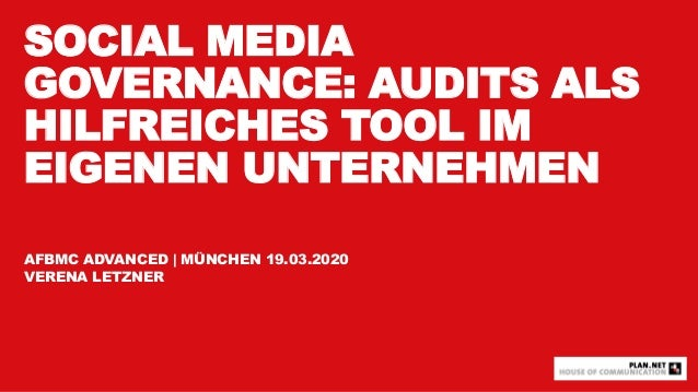 SOCIAL MEDIA GOVERNANCE: AUDITS ALS HILFREICHES TOOL IM EIGENEN UNTERNEHMEN AFBMC ADVANCED | MÜNCHEN 19.03.2020 VERENA LET...