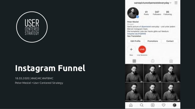 Instagram Funnel 18.03.2020 | #AIGMC #AFBMC Peter Mestel • User Centered Strategy
