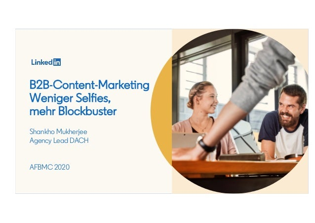 B2B-Content-Marketing Weniger Selfies, mehr Blockbuster Shankho Mukherjee Agency Lead DACH AFBMC 2020