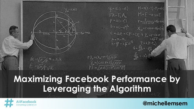 @michellemsem Maximizing Facebook Performance by Leveraging the Algorithm