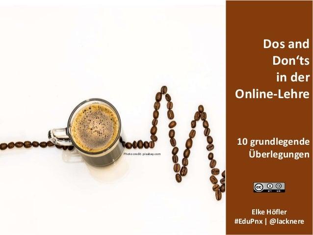Dos and Don'ts in der Online-Lehre 10 grundlegende Überlegungen Elke Höfler #EduPnx | @lacknere Photo credit: pixabay.com