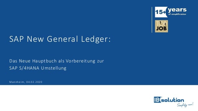 SAP New General Ledger: Das Neue Hauptbuch als Vorbereitung zur SAP S/4HANA Umstellung Mannheim, 04.02.2020