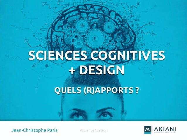 0 SCIENCES COGNITIVES + DESIGN QUELS (R)APPORTS ? Jean-Christophe Paris #science4design