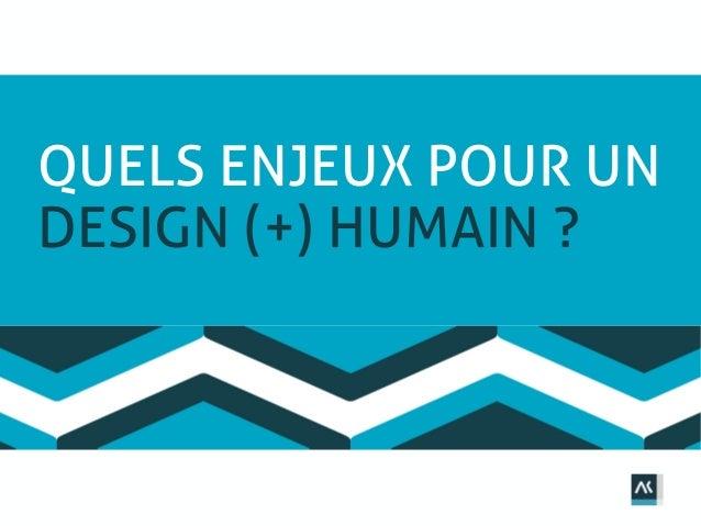 QUELS ENJEUX POUR UN DESIGN (+) HUMAIN ?