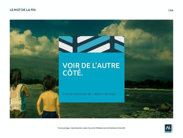 144LE MOT DE LA FIN VOIR DE L'AUTRE CÔTÉ. C'est la traduction de « Akiani » en Inuit.