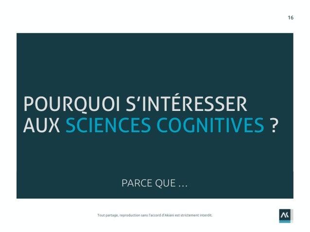 16 POURQUOI S'INTÉRESSER AUX SCIENCES COGNITIVES ? PARCE QUE …