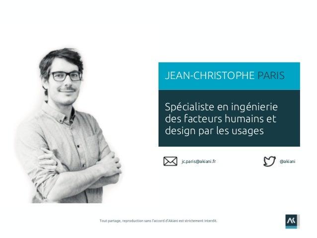 1 Spécialiste en ingénierie des facteurs humains et design par les usages JEAN-CHRISTOPHE PARIS @akianijc.paris@akiani.fr