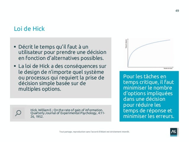 49 Loi de Hick Hick, William E.; On the rate of gain of information. Quarterly Journal of Experimental Psychology, 4:11- 2...