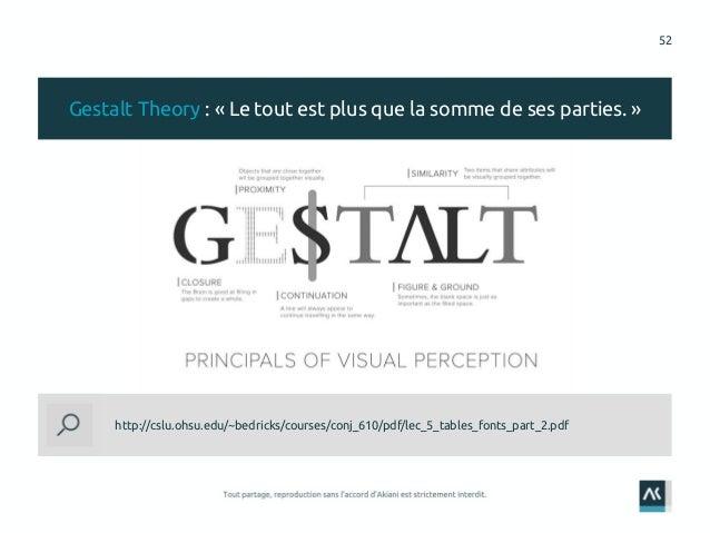 52 http://cslu.ohsu.edu/~bedricks/courses/conj_610/pdf/lec_5_tables_fonts_part_2.pdf Gestalt Theory : « Le tout est plus q...