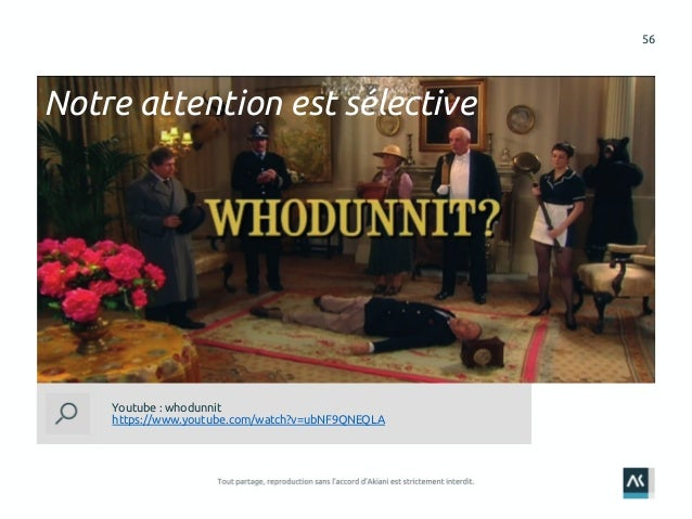 56 Youtube : whodunnit https://www.youtube.com/watch?v=ubNF9QNEQLA Notre attention est sélective