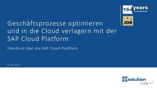 Geschäftsprozesse optimieren und in die Cloud verlagern mit der SAP Cloud Platform Überblick über die SAP Cloud Plattform ...