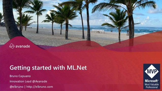 Getting started with ML.Net Bruno Capuano Innovation Lead @Avanade @elbruno | http://elbruno.com