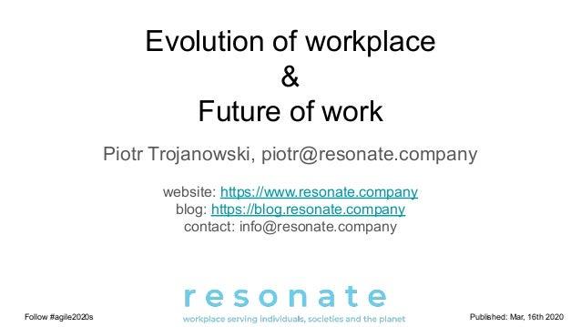 Evolution of workplace & Future of work Piotr Trojanowski, piotr@resonate.company website: https://www.resonate.company bl...