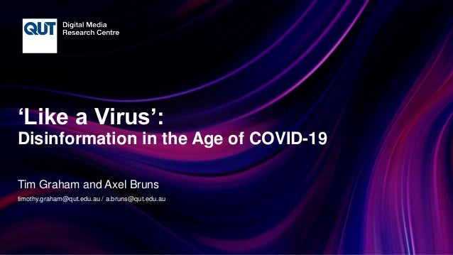 CRICOS No.00213J 'Like a Virus': Disinformation in the Age of COVID-19 Tim Graham and Axel Bruns timothy.graham@qut.edu.au...