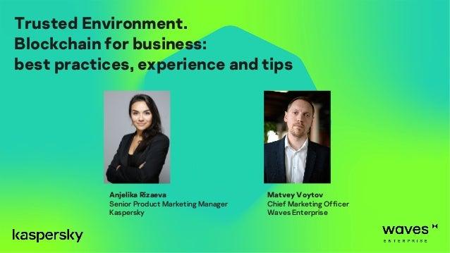 Anjelika Rizaeva Senior Product Marketing Manager Kaspersky Matvey Voytov Chief Marketing Officer Waves Enterprise Trusted...